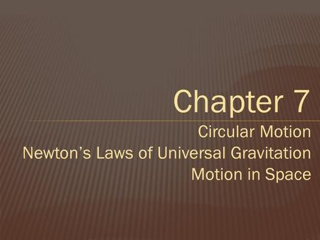Chapter 7 Circular Motion Newton's Laws of Universal Gravitation Motion in Space.