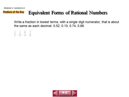 Equivalent Forms of Rational Numbers Write a fraction in lowest terms, with a single digit numerator, that is about the same as each decimal: 0.52, 0.13,