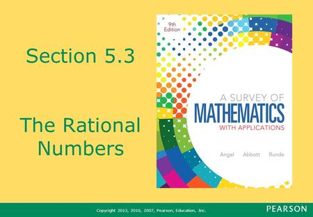 Copyright 2013, 2010, 2007, Pearson, Education, Inc. Section 5.3 The Rational Numbers.