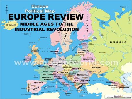 EUROPE REVIEW MIDDLE AGES TO THE INDUSTRIAL REVOLUTION.
