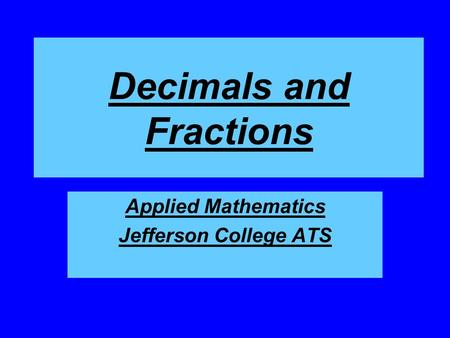 Decimals and Fractions Applied Mathematics Jefferson College ATS.