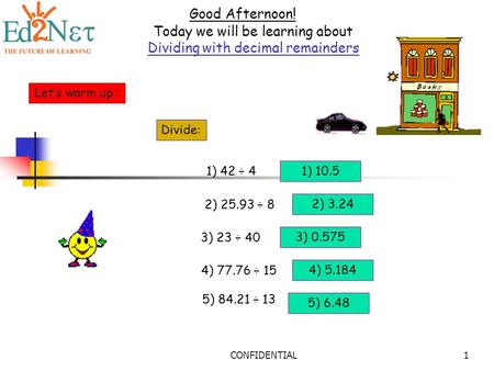 Today we will be learning about Dividing with decimal remainders