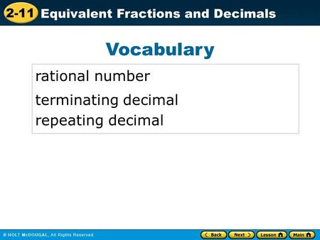 2-11 Equivalent Fractions and Decimals Vocabulary rational number terminating decimal repeating decimal.