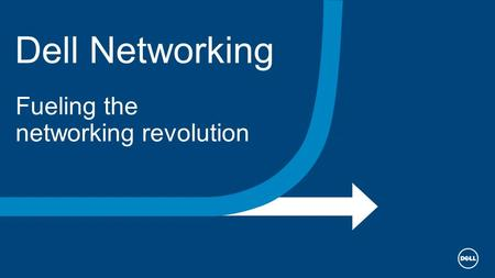 Dell Networking Fueling the networking revolution.