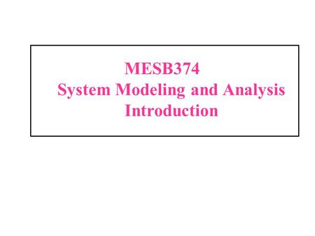 MESB374 System Modeling and Analysis Introduction.