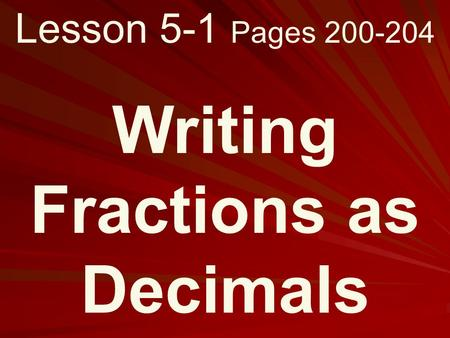 Lesson 5-1 Pages 200-204 Writing Fractions as Decimals.