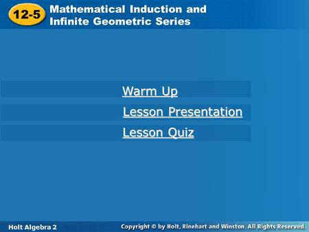 Holt Algebra 2 12-5 Mathematical Induction and Infinite Geometric Series 12-5 Mathematical Induction and Infinite Geometric Series Holt Algebra 2 Warm.
