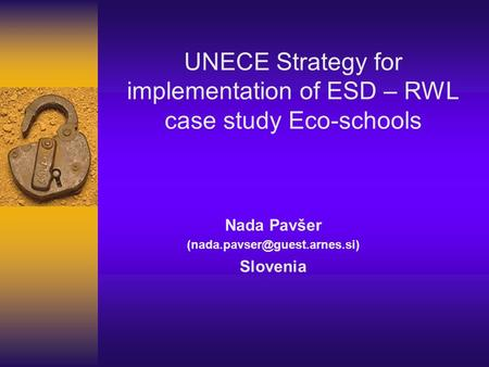 Nada Pavšer Slovenia UNECE Strategy for implementation of ESD – RWL case study Eco-schools.