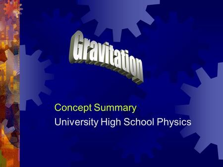 Concept Summary University High School Physics. Early Astronomy  As far as we know, humans have always been interested in the motions of objects in the.
