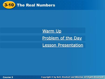 3-10 Warm Up Problem of the Day Lesson Presentation The Real Numbers