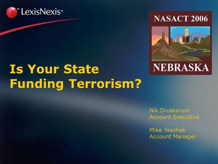 Is Your State Funding Terrorism? Nik Divakaruni Account Executive Mike Yeschek Account Manager.