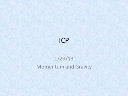 ICP 1/29/13 Momentum and Gravity. Warmup Pay close attention to the video. Questions will follow.