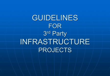 GUIDELINES FOR 3 rd Party INFRASTRUCTURE PROJECTS.