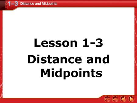 Lesson 1-3 Distance and Midpoints. Vocabulary Distance-The distance between two points is the length of the segment with those points as its endpoints.