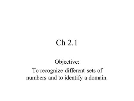 Ch 2.1 Objective: To recognize different sets of numbers and to identify a domain.
