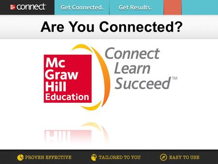 Are You Connected?. Using McGraw-Hill digital products to improve your performance The specific resources available for this course and how they will.