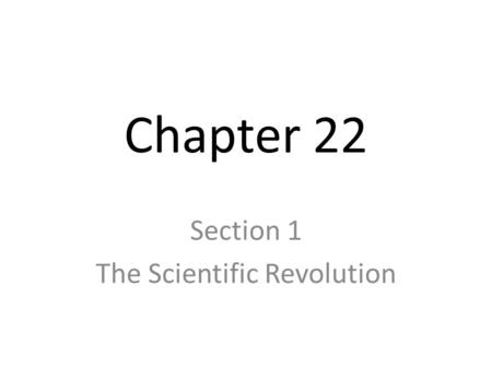 Chapter 22 Section 1 The Scientific Revolution Before the 1500's people believed what was true & false based on Greek/Roman thinkers or the Bible. Scientific.