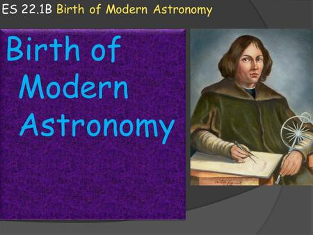 ES 22.1B Birth of Modern Astronomy