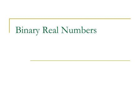 Binary Real Numbers. Introduction Computers must be able to represent real numbers (numbers w/ fractions) Two different ways:  Fixed-point  Floating-point.