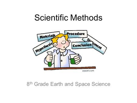 Scientific Methods 8 th Grade Earth and Space Science.