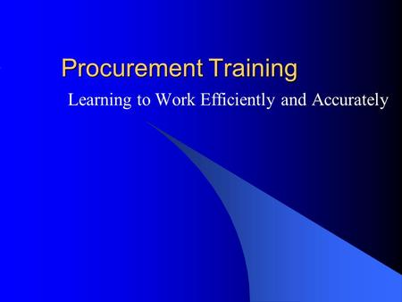 Procurement Training Learning to Work Efficiently and Accurately.