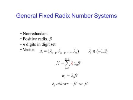 General Fixed Radix Number Systems Nonredundant Positive radix, ß n digits in digit set Vector: