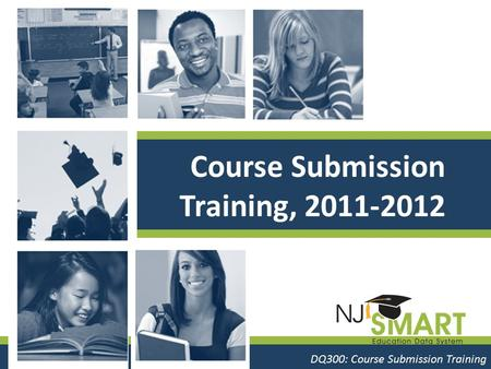 Course #: Course name DQ300: Course Submission Training Course Submission Training, 2011-2012.