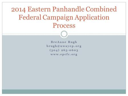 BreAnne Rugh (304) 263-0603  2014 Eastern Panhandle Combined Federal Campaign Application Process.