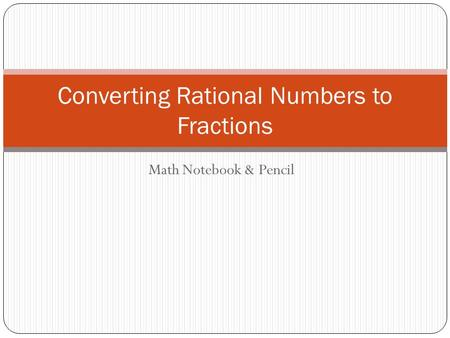 Math Notebook & Pencil Converting Rational Numbers to Fractions.