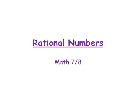 Rational Numbers Math 7/8. Vocabulary Rational Numbers – All numbers EXCEPT non-terminating, non-repeating decimals. Numerator – Top number of a fraction.