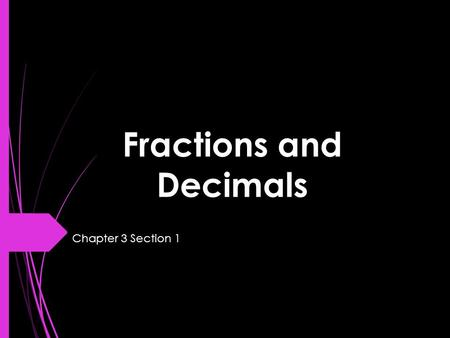 Fractions and Decimals Chapter 3 Section 1. Rational Numbers  Terminating Decimal – a decimal that ends.  Repeating Decimal – a decimal that has a digit.
