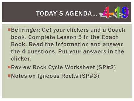  Bellringer: Get your clickers and a Coach book. Complete Lesson 5 in the Coach Book. Read the information and answer the 4 questions. Put your answers.