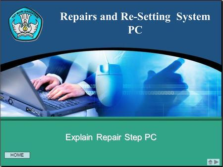 Repairs and Re-Setting System PC Explain Repair Step PC HOME.