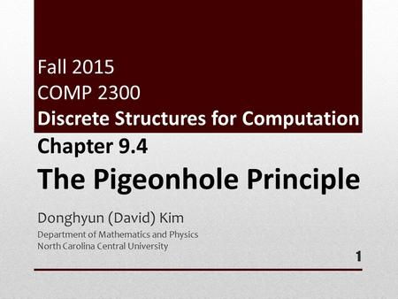 Fall 2015 COMP 2300 Discrete Structures for Computation Donghyun (David) Kim Department of Mathematics and Physics North Carolina Central University 1.
