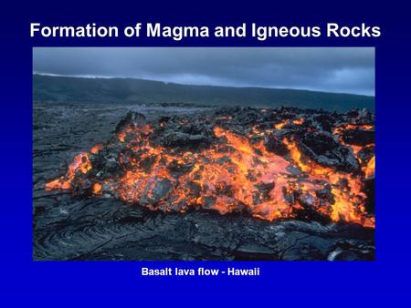 Formation of Magma and Igneous Rocks Basalt lava flow - Hawaii.