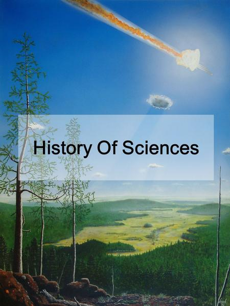 History Of Sciences. Science evolved from a period of no knowledge through the curiosity of the natural people. People began to wonder and become aware.