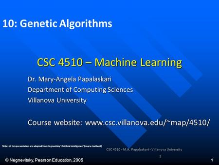 © Negnevitsky, Pearson Education, 2005 1 CSC 4510 – Machine Learning Dr. Mary-Angela Papalaskari Department of Computing Sciences Villanova University.