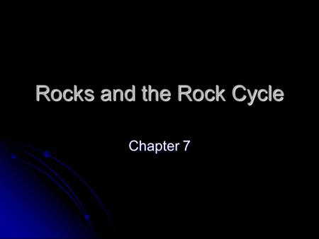 "Rocks and the Rock Cycle Chapter 7. Groups of Rocks 1. Igneous: meaning from ""fire"" -forms when magma cools and hardens. 2. Sedimentary: forms when sediments."