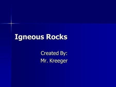 Igneous Rocks Created By: Mr. Kreeger. Homework and Page References Page References- 63-68 Page References- 63-68 HW #1- 1-8 on page 68 HW #1- 1-8 on.
