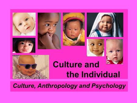 Culture and the Individual Culture, Anthropology and Psychology.