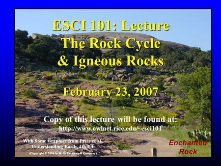 ESCI 101: Lecture The Rock Cycle & Igneous Rocks February 23, 2007 Copy of this lecture will be found at:  With Some.