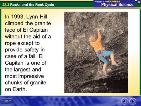 22.3 Rocks and the Rock Cycle In 1993, Lynn Hill climbed the granite face of El Capitan without the aid of a rope except to provide safety in case of a.