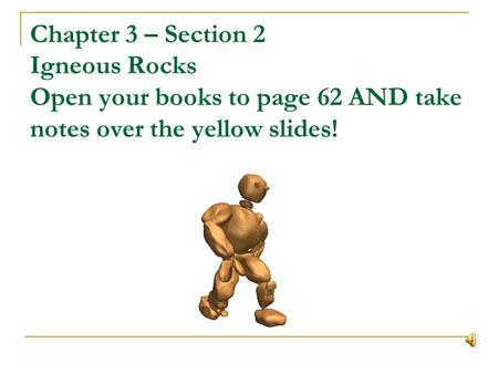 Chapter 3 – Section 2 Igneous Rocks Open your books to page 62 AND take notes over the yellow slides!