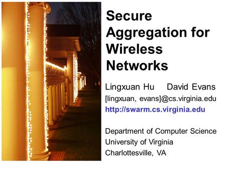 Secure Aggregation for Wireless Networks Lingxuan Hu David Evans [lingxuan,  Department of Computer.
