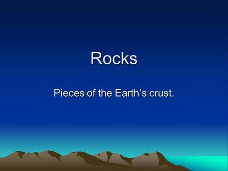 Rocks Pieces of the Earth's crust.. Types of Rocks Igneous- Rocks that formed from the fiery depths of the Earth. They form from magma and lava. –Extrusive.