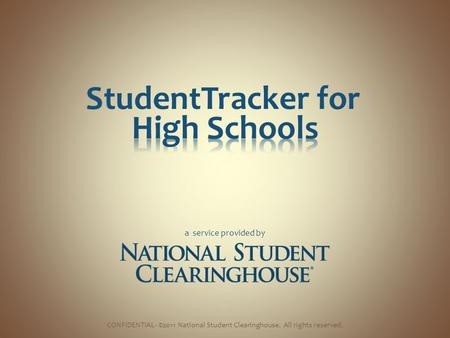 StudentTracker for a service provided by CONFIDENTIAL- ©2011 National Student Clearinghouse. All rights reserved.