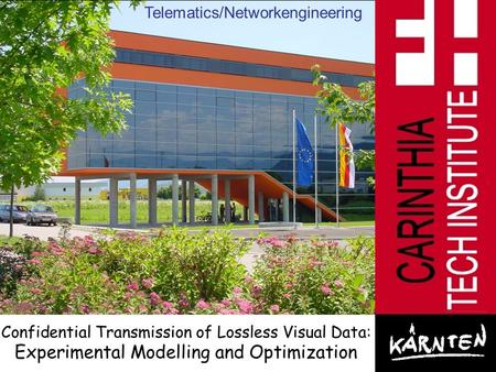 1 Telematics/Networkengineering Confidential Transmission of Lossless Visual Data: Experimental Modelling and Optimization.