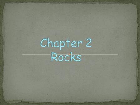 Chapter 2 Rocks.