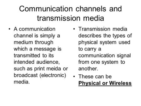 Communication channels and transmission media A communication channel is simply a medium through which a message is transmitted to its intended audience,
