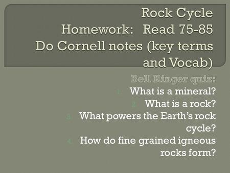 Rock Cycle Homework: Read Do Cornell notes (key terms and Vocab)